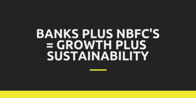 Banks plus NBFC's= Growth Plus Sustainability