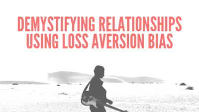 Demystifying relationships using loss aversion bias