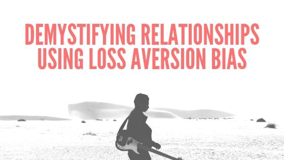Demystifying relationships using loss aversion bias