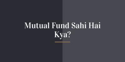 Mutual Fund Sahi Hai Kya?