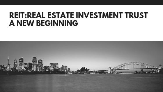 REIT: Real Estate Investment Trust- A new beginning